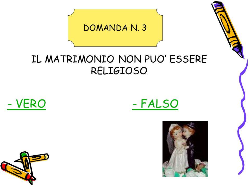 IL MATRIMONIO NON PUO' ESSERE RELIGIOSO - VERO- FALSO DOMANDA N. 3