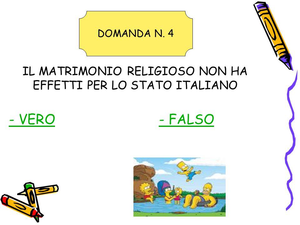 IL MATRIMONIO RELIGIOSO NON HA EFFETTI PER LO STATO ITALIANO - VERO- FALSO DOMANDA N. 4