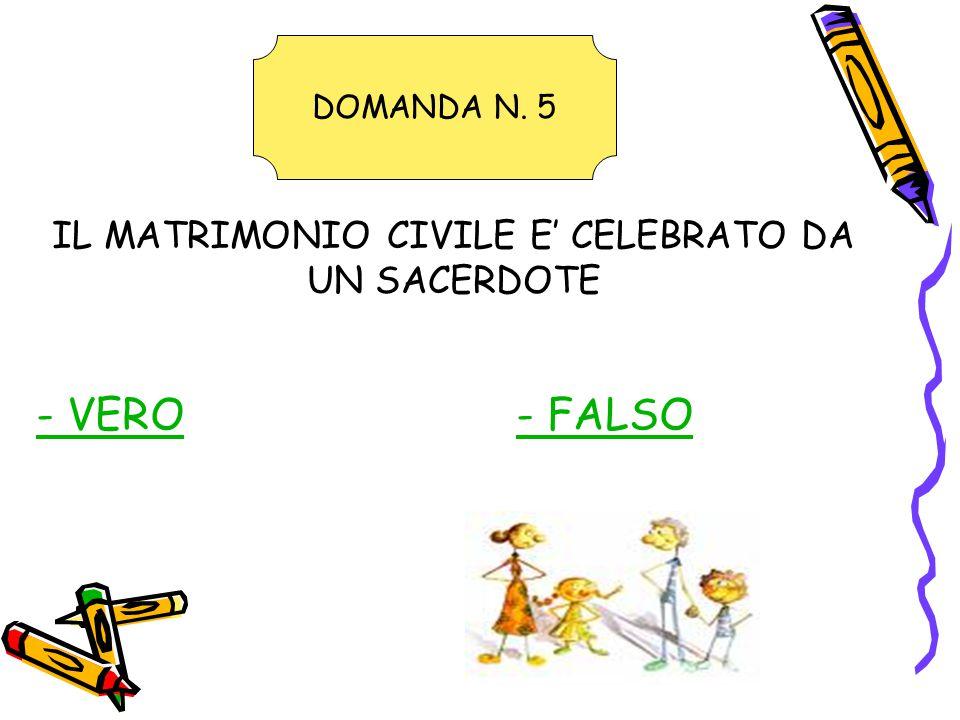 IL MATRIMONIO CIVILE E' CELEBRATO DA UN SACERDOTE - VERO- FALSO DOMANDA N. 5