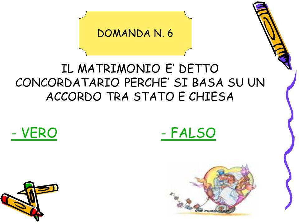 IL MATRIMONIO E' DETTO CONCORDATARIO PERCHE' SI BASA SU UN ACCORDO TRA STATO E CHIESA - VERO- FALSO DOMANDA N.