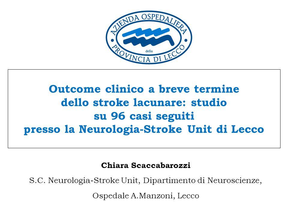 Outcome clinico a breve termine dello stroke lacunare: studio su 96 casi seguiti presso la Neurologia-Stroke Unit di Lecco Chiara Scaccabarozzi S.C. N