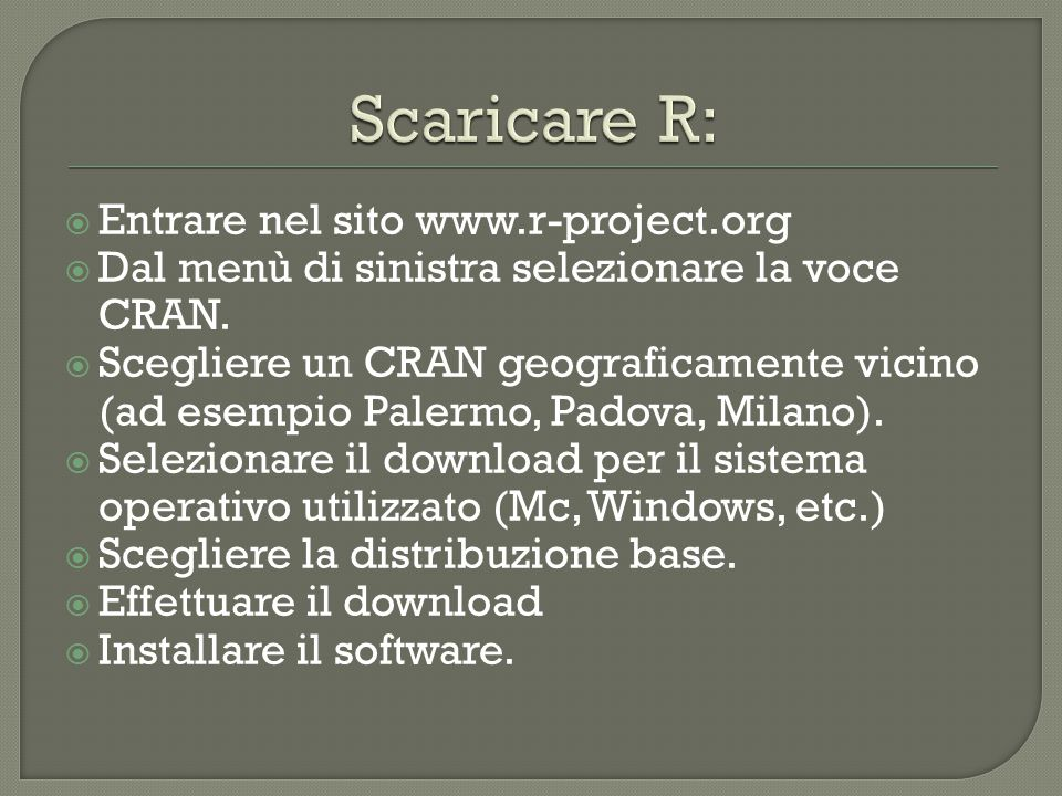  Entrare nel sito www.r-project.org  Dal menù di sinistra selezionare la voce CRAN.