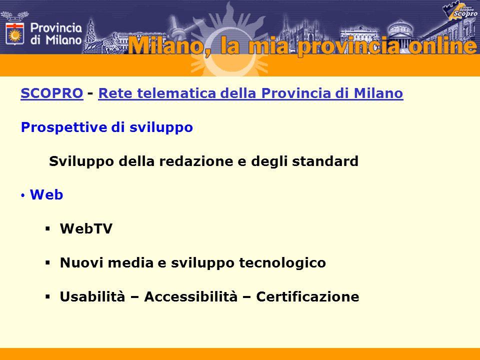 SCOPRO - Rete telematica della Provincia di Milano Prospettive di sviluppo Sviluppo della redazione e degli standard Web  WebTV  Nuovi media e svilu