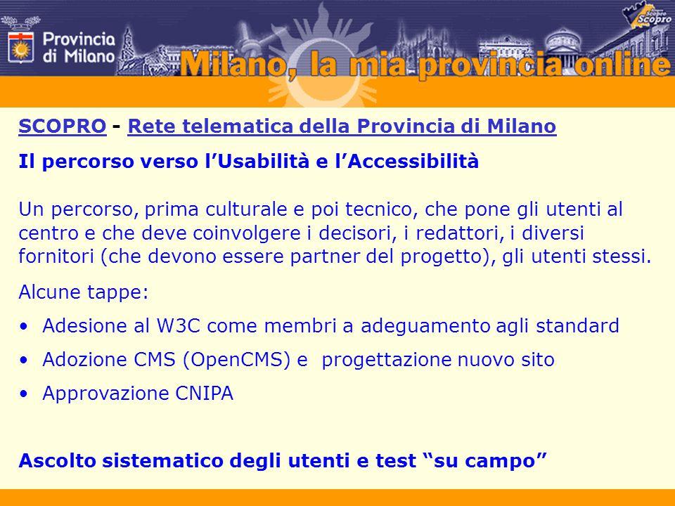 SCOPRO - Rete telematica della Provincia di Milano Il percorso verso l'Usabilità e l'Accessibilità Un percorso, prima culturale e poi tecnico, che pon