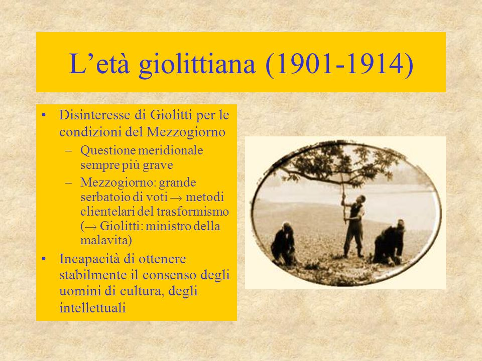 L'età giolittiana (1901-1914) Disinteresse di Giolitti per le condizioni del Mezzogiorno –Questione meridionale sempre più grave –Mezzogiorno: grande