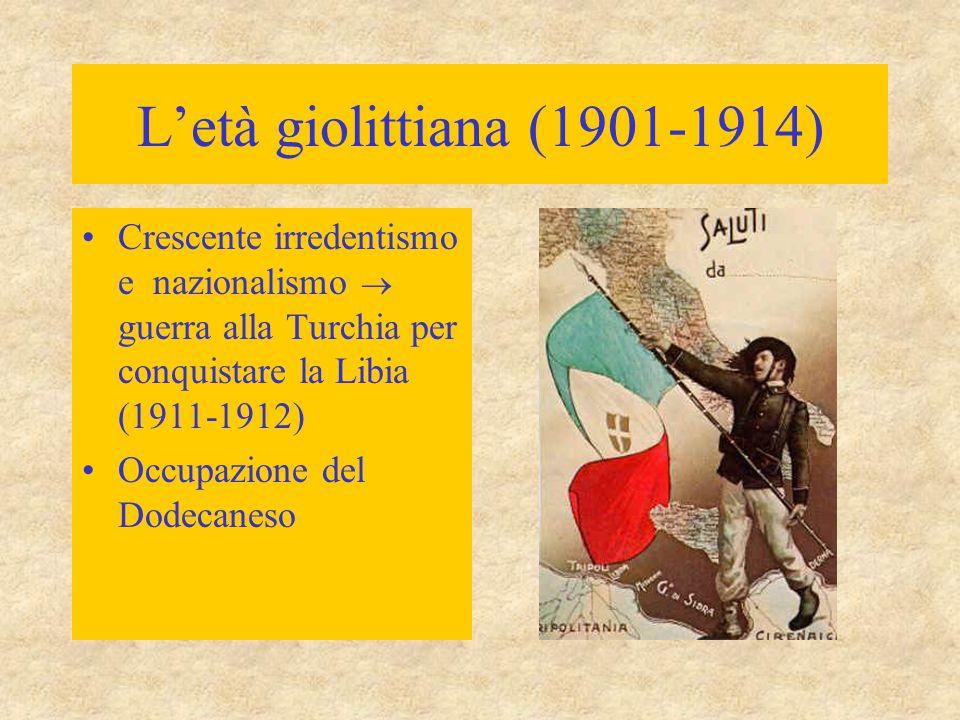L'età giolittiana (1901-1914) Crescente irredentismo e nazionalismo  guerra alla Turchia per conquistare la Libia (1911-1912) Occupazione del Dodecaneso
