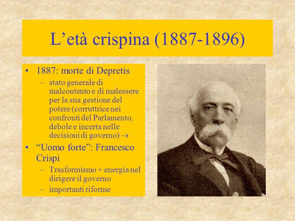 L'età crispina (1887-1896) 1887: morte di Depretis –stato generale di malcontento e di malessere per la sua gestione del potere (corruttrice nei confr