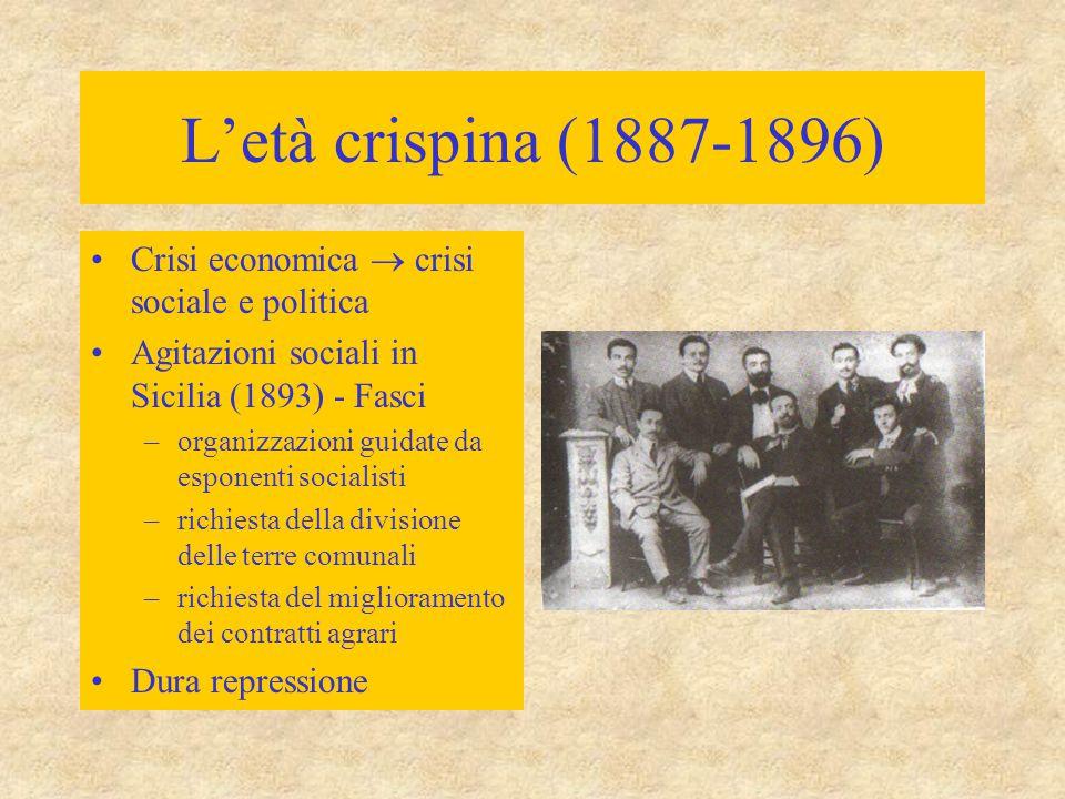 L'età crispina (1887-1896) Crisi economica  crisi sociale e politica Agitazioni sociali in Sicilia (1893) - Fasci –organizzazioni guidate da esponent