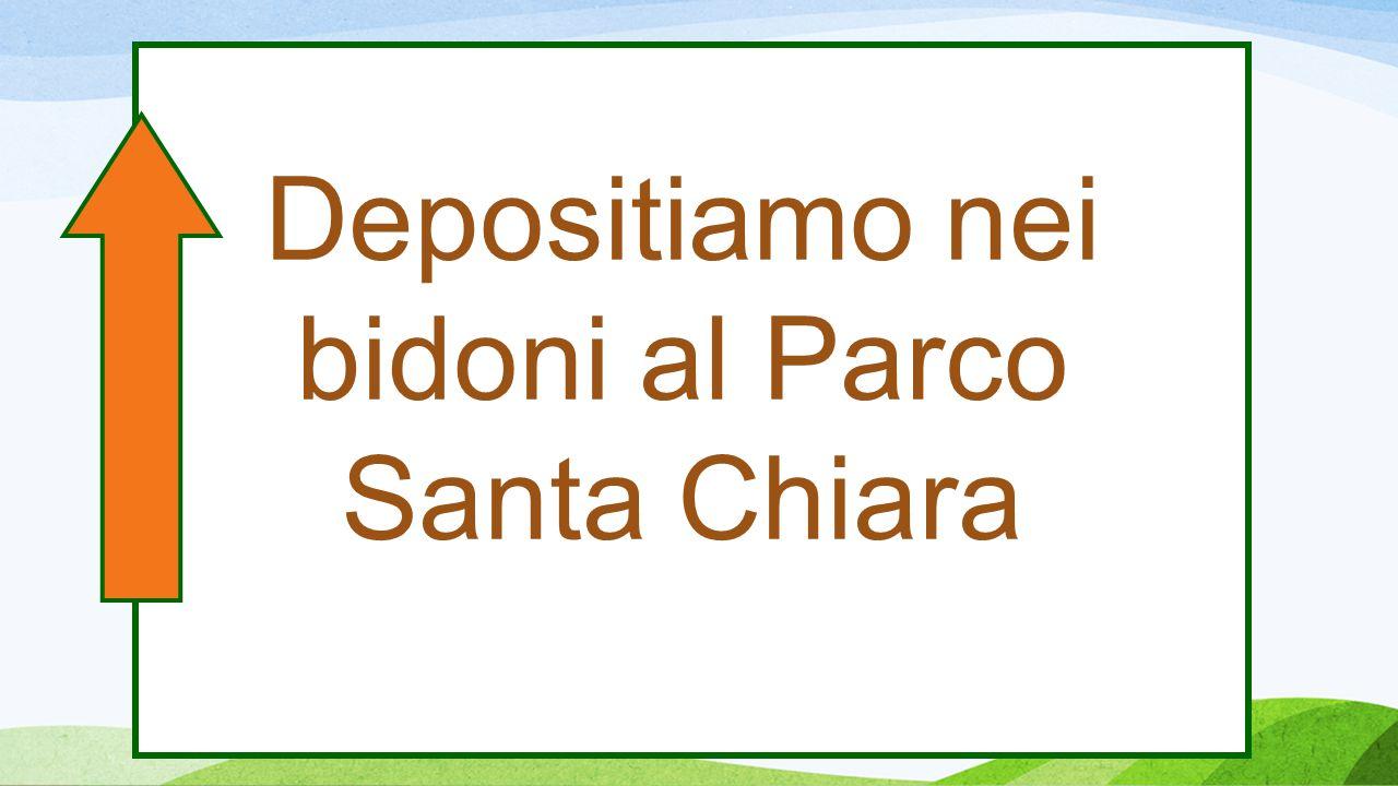 Depositiamo nei bidoni al Parco Santa Chiara