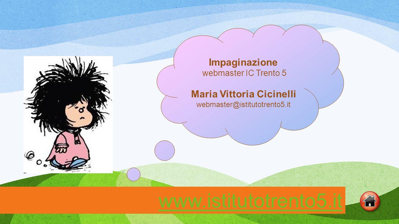 Impaginazione webmaster IC Trento 5 Maria Vittoria Cicinelli webmaster@istitutotrento5.it www.istitutotrento5.it