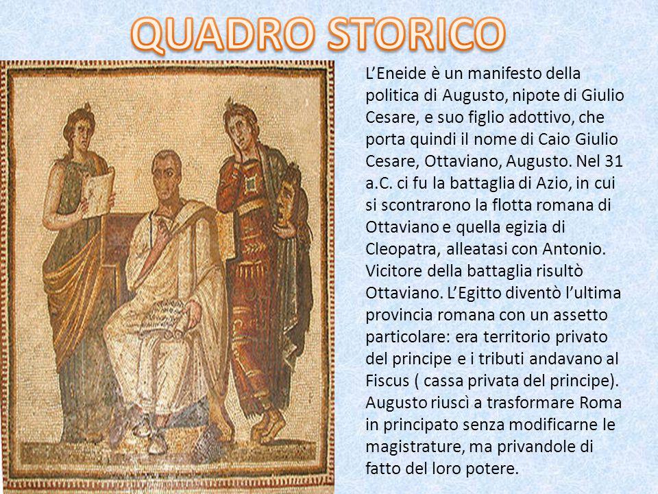 L'Eneide è un manifesto della politica di Augusto, nipote di Giulio Cesare, e suo figlio adottivo, che porta quindi il nome di Caio Giulio Cesare, Ottaviano, Augusto.
