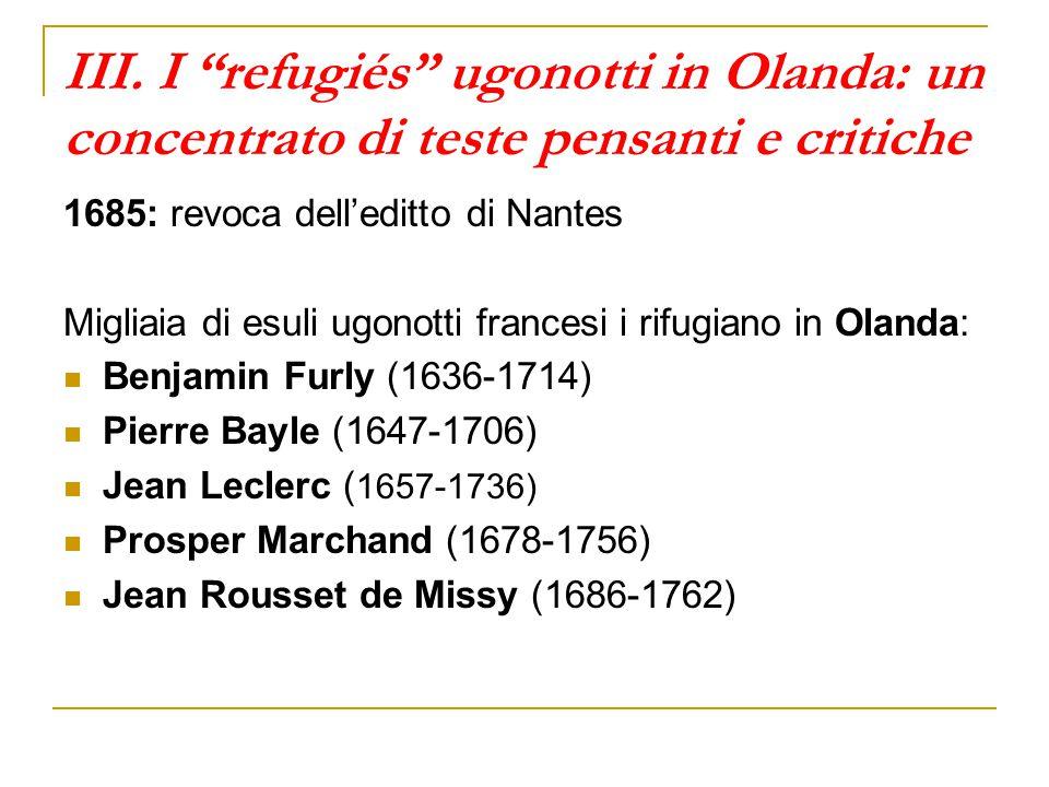 """III. I """"refugiés"""" ugonotti in Olanda: un concentrato di teste pensanti e critiche 1685: revoca dell'editto di Nantes Migliaia di esuli ugonotti france"""