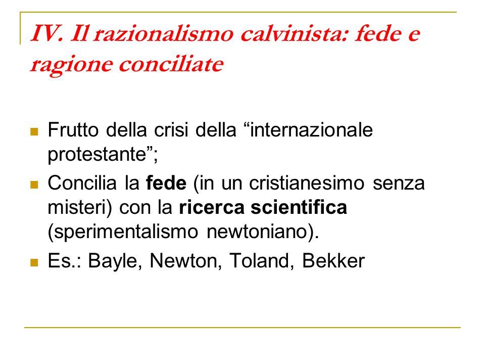 """IV. Il razionalismo calvinista: fede e ragione conciliate Frutto della crisi della """"internazionale protestante""""; Concilia la fede (in un cristianesimo"""