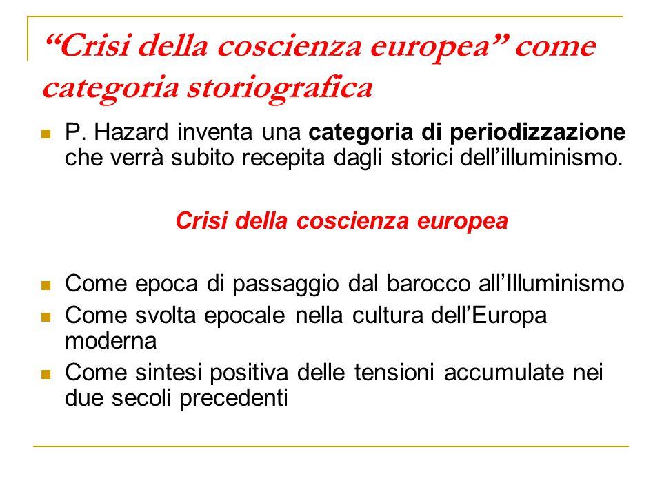 """""""Crisi della coscienza europea"""" come categoria storiografica P. Hazard inventa una categoria di periodizzazione che verrà subito recepita dagli storic"""