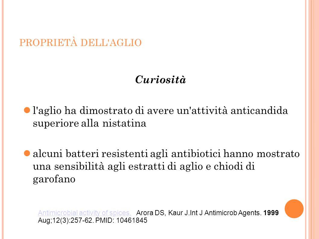PROPRIETÀ DELL'AGLIO Curiosità l'aglio ha dimostrato di avere un'attività anticandida superiore alla nistatina alcuni batteri resistenti agli antibiot