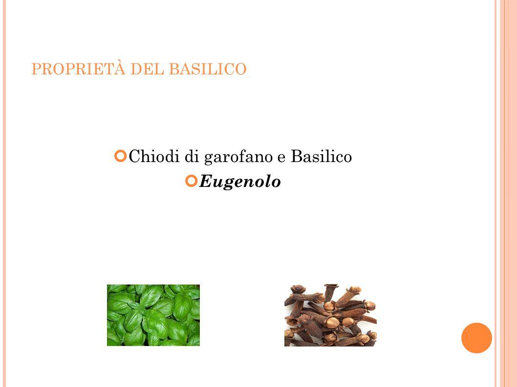 PROPRIETÀ DEL BASILICO Chiodi di garofano e Basilico Eugenolo
