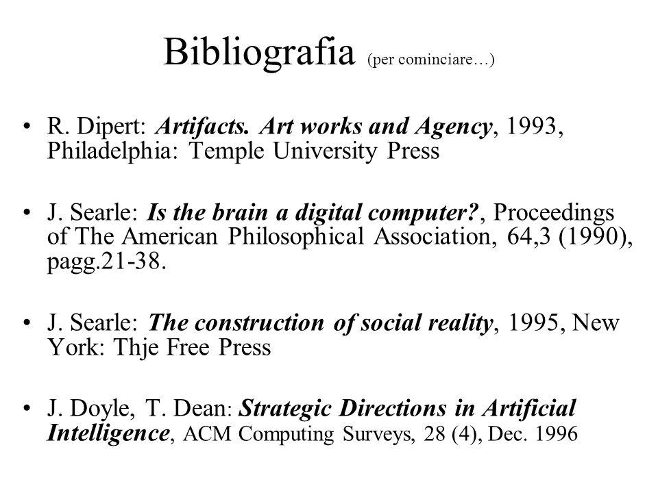 Bibliografia (per cominciare…) R. Dipert: Artifacts. Art works and Agency, 1993, Philadelphia: Temple University Press J. Searle: Is the brain a digit