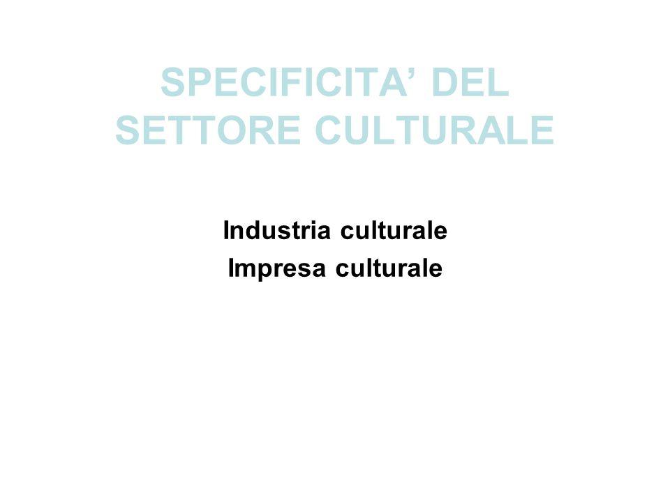 Industria culturale Impresa culturale SPECIFICITA' DEL SETTORE CULTURALE