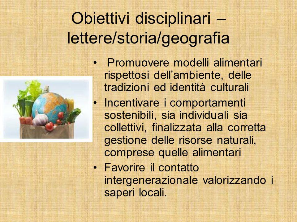 Obiettivi disciplinari – lettere/storia/geografia Promuovere modelli alimentari rispettosi dell'ambiente, delle tradizioni ed identità culturali Incen