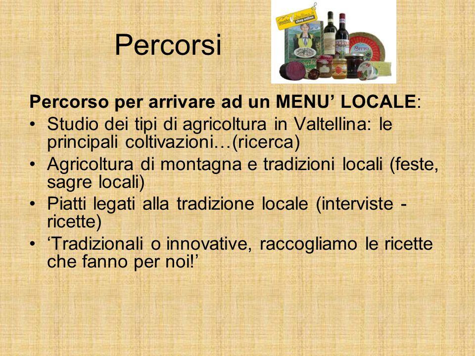 Percorsi Percorso per arrivare ad un MENU' LOCALE: Studio dei tipi di agricoltura in Valtellina: le principali coltivazioni…(ricerca) Agricoltura di m