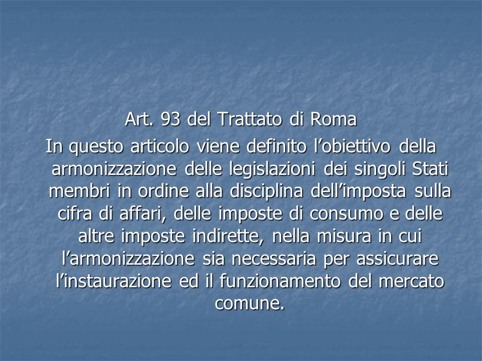 Art. 93 del Trattato di Roma In questo articolo viene definito l'obiettivo della armonizzazione delle legislazioni dei singoli Stati membri in ordine