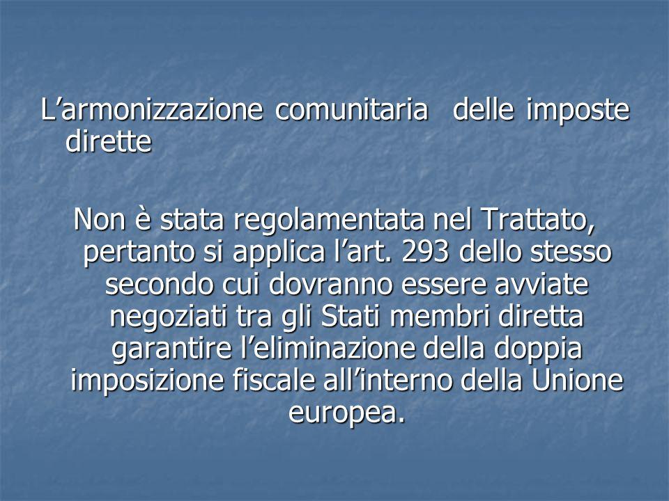 L'armonizzazione comunitaria delle imposte dirette Non è stata regolamentata nel Trattato, pertanto si applica l'art.