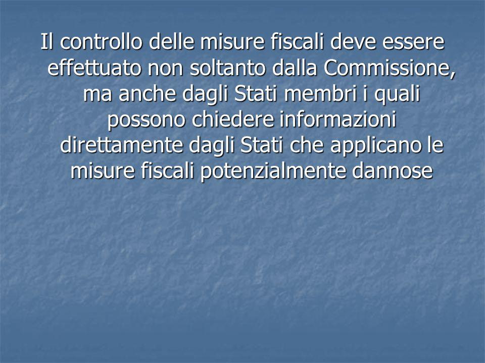 Il controllo delle misure fiscali deve essere effettuato non soltanto dalla Commissione, ma anche dagli Stati membri i quali possono chiedere informazioni direttamente dagli Stati che applicano le misure fiscali potenzialmente dannose