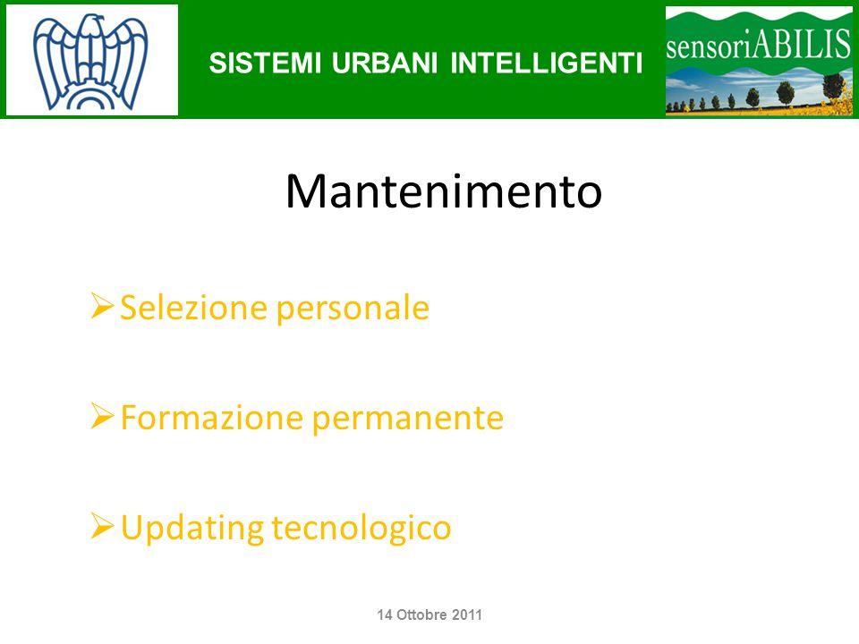 SISTEMI URBANI INTELLIGENTI Mantenimento  Selezione personale  Formazione permanente  Updating tecnologico 14 Ottobre 2011