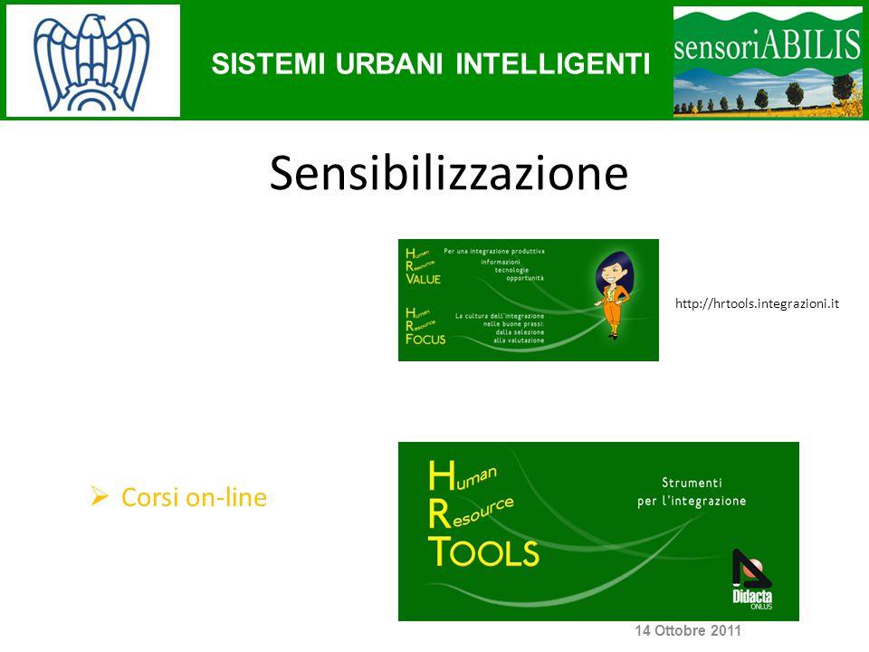 SISTEMI URBANI INTELLIGENTI  Corsi on-line http://hrtools.integrazioni.it 14 Ottobre 2011 Sensibilizzazione