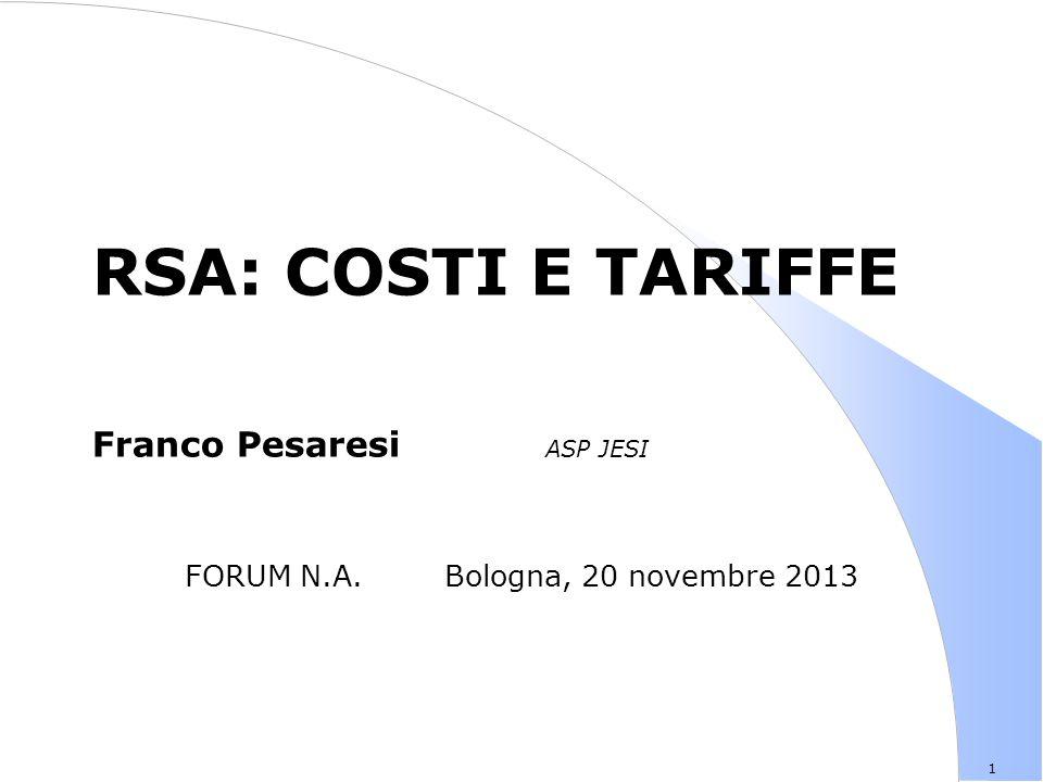 1 RSA: COSTI E TARIFFE Franco Pesaresi ASP JESI FORUM N.A. Bologna, 20 novembre 2013