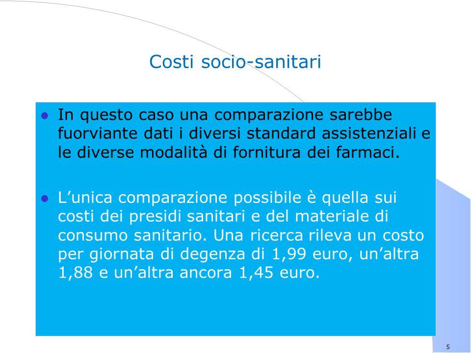 5 Costi socio-sanitari l In questo caso una comparazione sarebbe fuorviante dati i diversi standard assistenziali e le diverse modalità di fornitura dei farmaci.