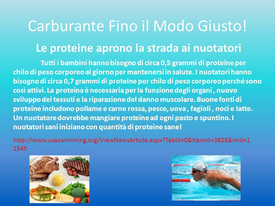 Carburante Fino il Modo Giusto! Le proteine aprono la strada ai nuotatori Tutti i bambini hanno bisogno di circa 0,5 grammi di proteine per chilo di