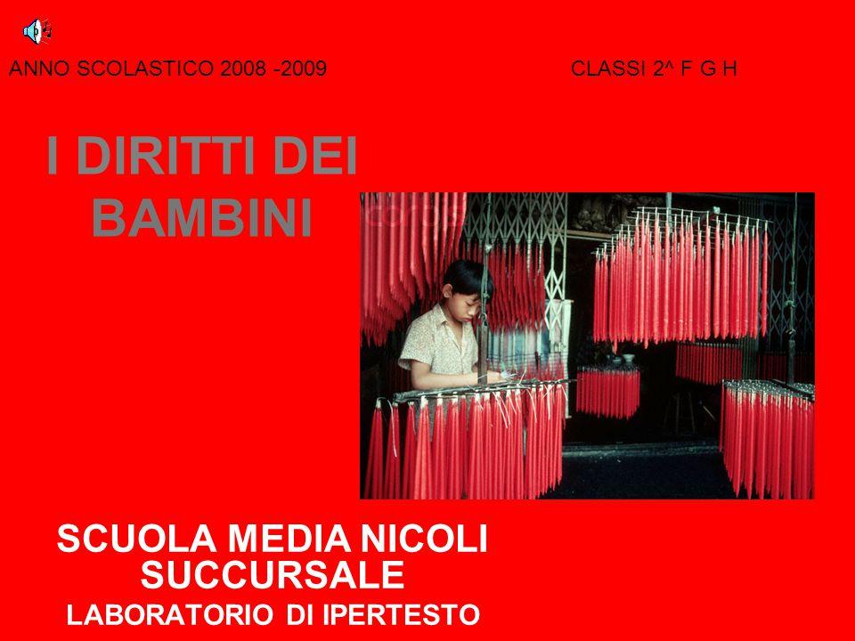 I DIRITTI DEI BAMBINI SCUOLA MEDIA NICOLI SUCCURSALE LABORATORIO DI IPERTESTO ANNO SCOLASTICO 2008 -2009CLASSI 2^ F G H