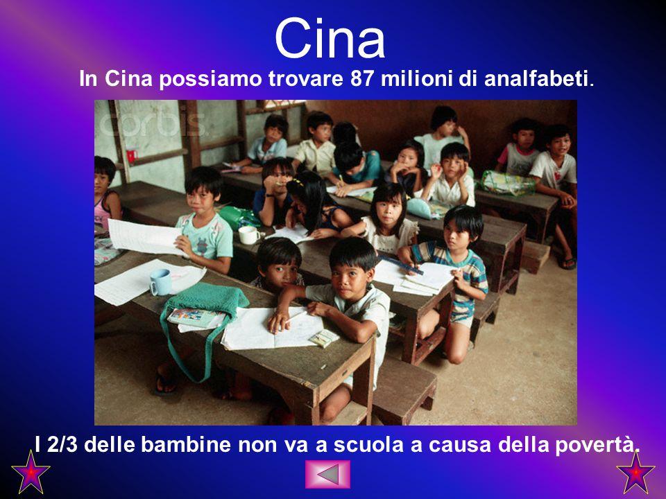 Cina In Cina possiamo trovare 87 milioni di analfabeti. I 2/3 delle bambine non va a scuola a causa della povertà.