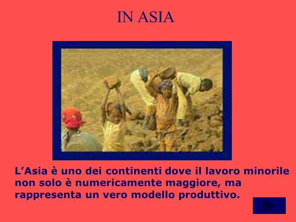 L'Asia è uno dei continenti dove il lavoro minorile non solo è numericamente maggiore, ma rappresenta un vero modello produttivo. IN ASIA