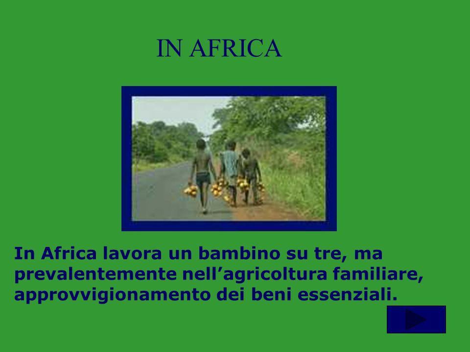 In Africa lavora un bambino su tre, ma prevalentemente nell'agricoltura familiare, approvvigionamento dei beni essenziali. IN AFRICA