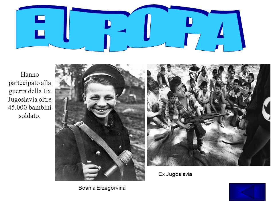 Hanno partecipato alla guerra della Ex Jugoslavia oltre 45.000 bambini soldato. Ex Jugoslavia Bosnia Erzegorvina