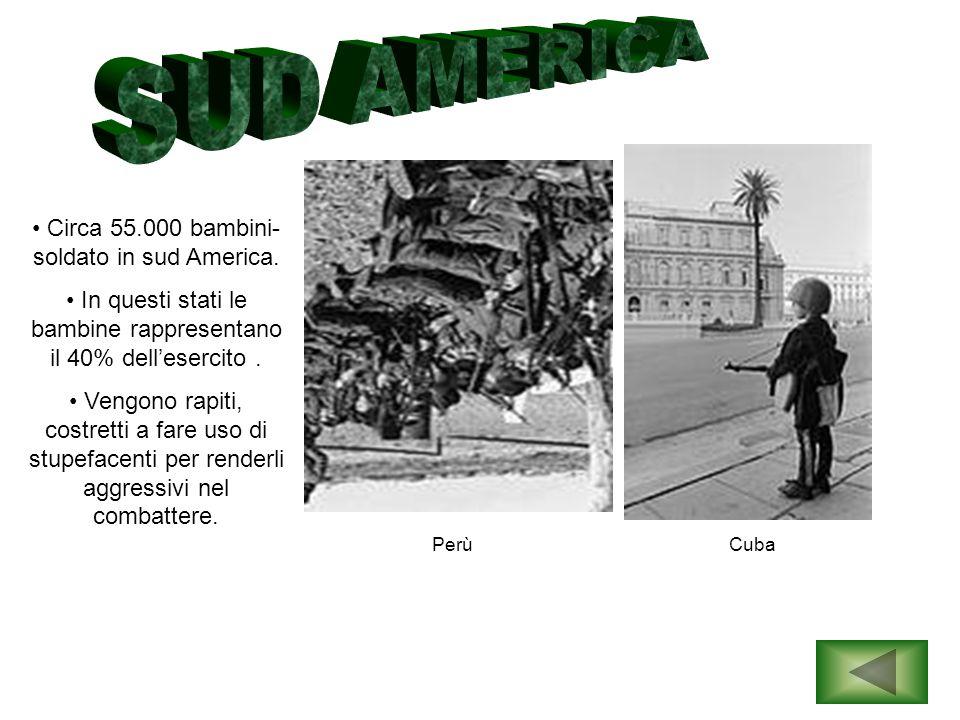 Circa 55.000 bambini- soldato in sud America. In questi stati le bambine rappresentano il 40% dell'esercito. Vengono rapiti, costretti a fare uso di s
