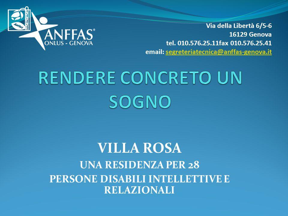 VILLA ROSA UNA RESIDENZA PER 28 PERSONE DISABILI INTELLETTIVE E RELAZIONALI Via della Libertà 6/5-6 16129 Genova tel.