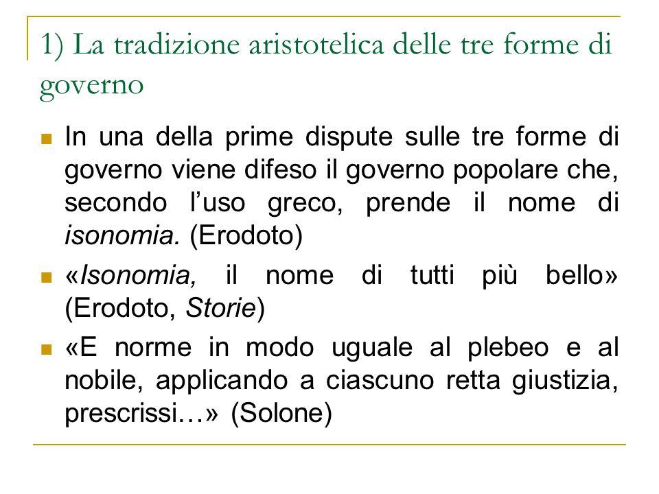 1) La tradizione aristotelica delle tre forme di governo In una della prime dispute sulle tre forme di governo viene difeso il governo popolare che, secondo l'uso greco, prende il nome di isonomia.