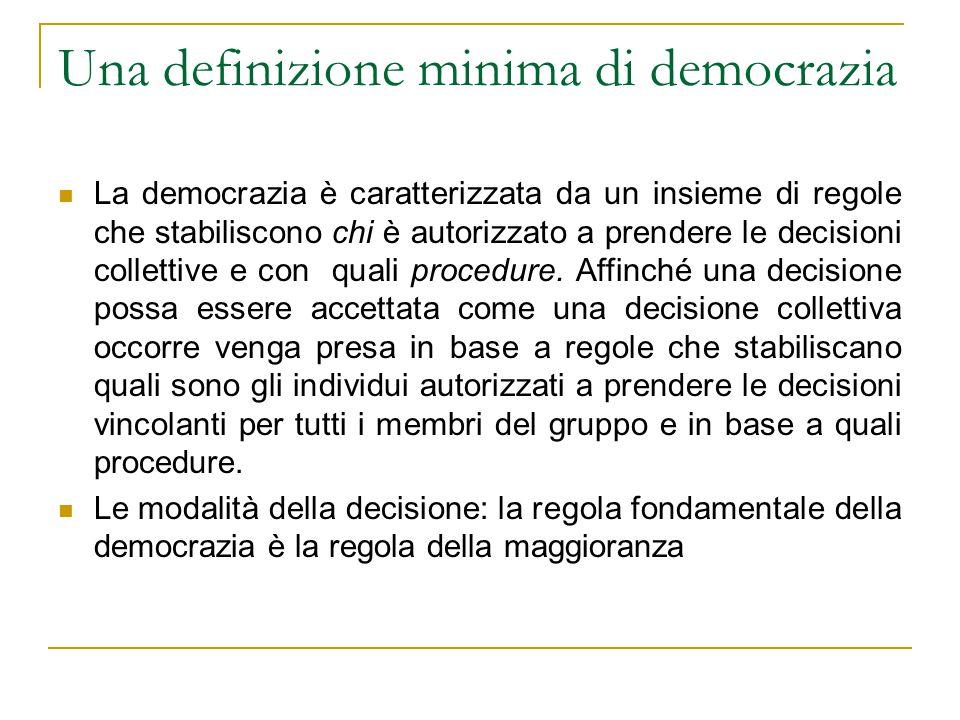 Una definizione minima di democrazia La democrazia è caratterizzata da un insieme di regole che stabiliscono chi è autorizzato a prendere le decisioni collettive e con quali procedure.