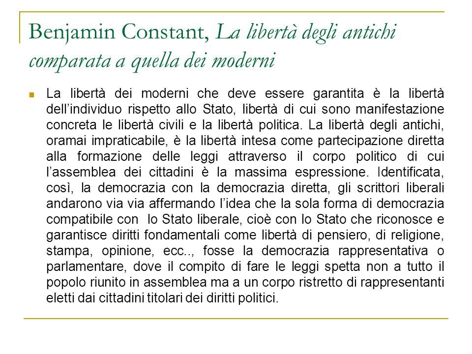 Benjamin Constant, La libertà degli antichi comparata a quella dei moderni La libertà dei moderni che deve essere garantita è la libertà dell'individuo rispetto allo Stato, libertà di cui sono manifestazione concreta le libertà civili e la libertà politica.