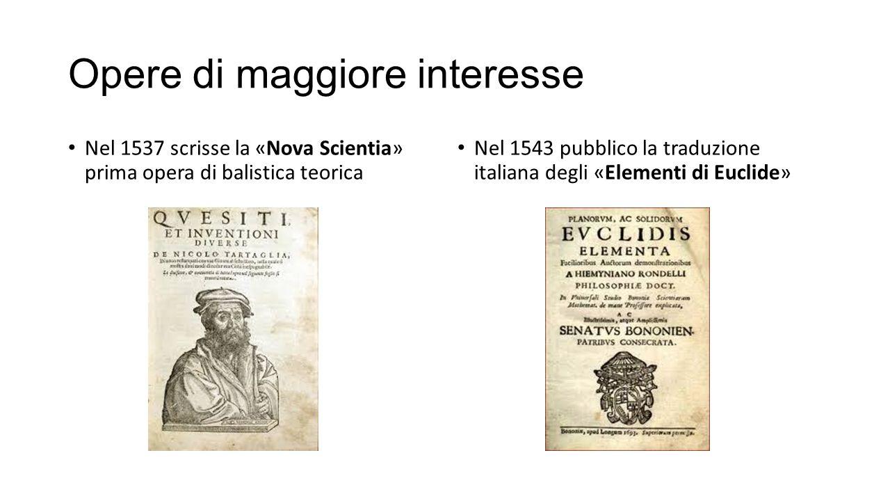 Opere di maggiore interesse Nel 1537 scrisse la «Nova Scientia» prima opera di balistica teorica Nel 1543 pubblico la traduzione italiana degli «Eleme