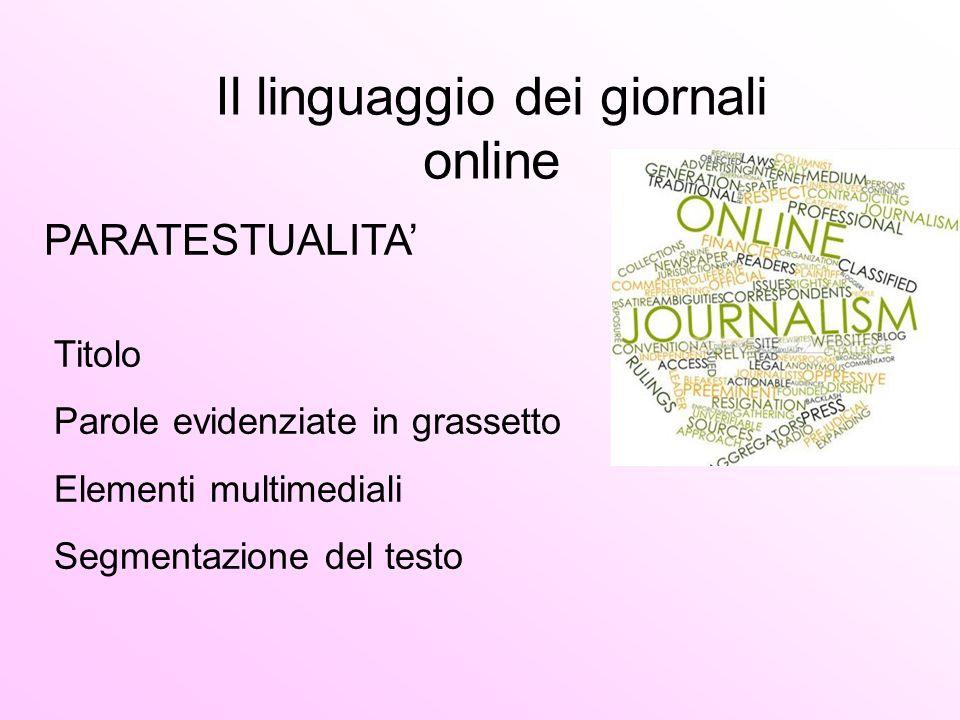 Il linguaggio dei giornali online PARATESTUALITA' Titolo Parole evidenziate in grassetto Elementi multimediali Segmentazione del testo