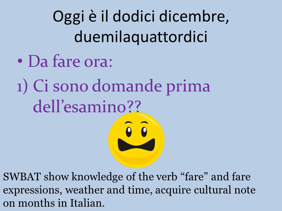 *Handouts- H, I and J SWBAT show knowledge of the verb fare and fare expressions, weather and time, acquire cultural note on months in Italian.