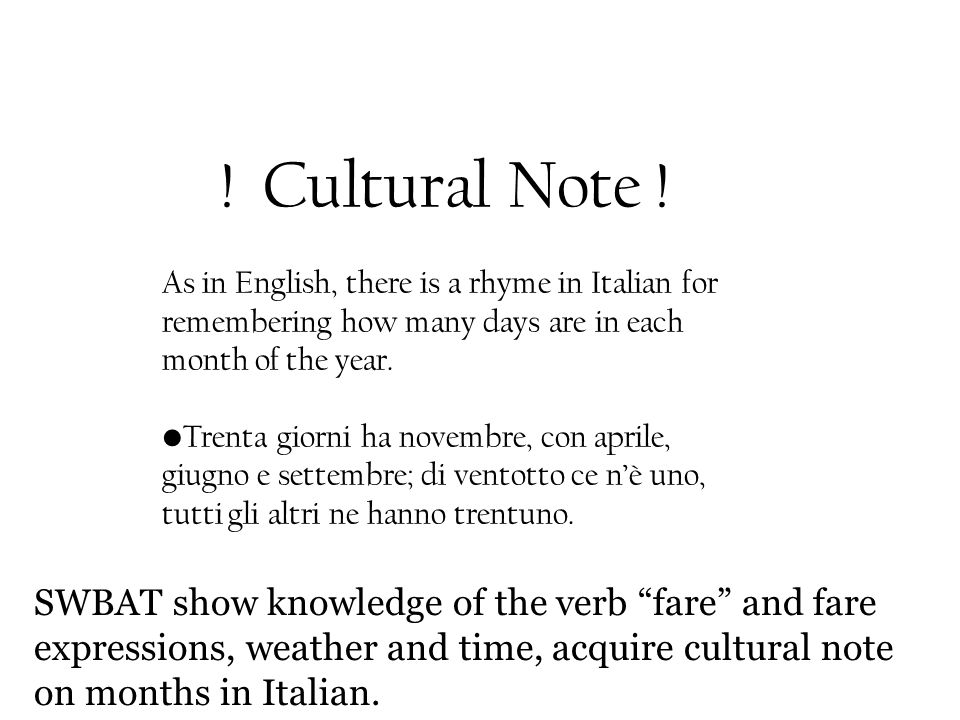 ! Cultural Note ! As in English, there is a rhyme in Italian for remembering how many days are in each month of the year. Trenta giorni ha novembre, c