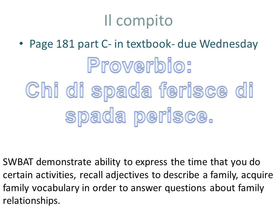 Il compito Page 181 part C- in textbook- due Wednesday SWBAT demonstrate ability to express the time that you do certain activities, recall adjectives