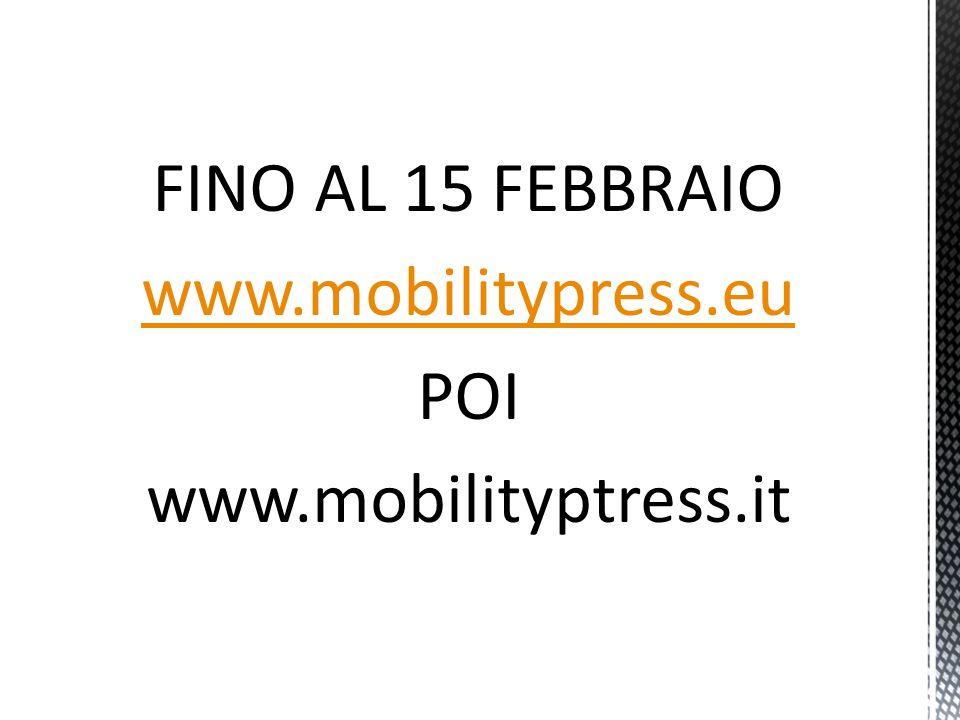 FINO AL 15 FEBBRAIO www.mobilitypress.eu POI www.mobilityptress.it