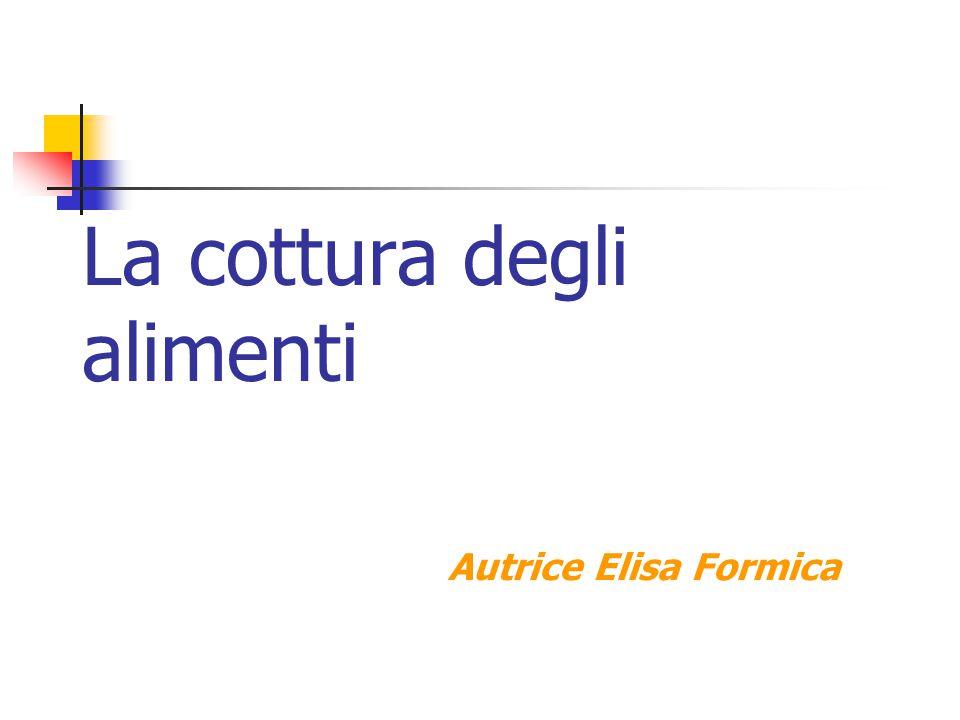 La cottura degli alimenti Autrice Elisa Formica