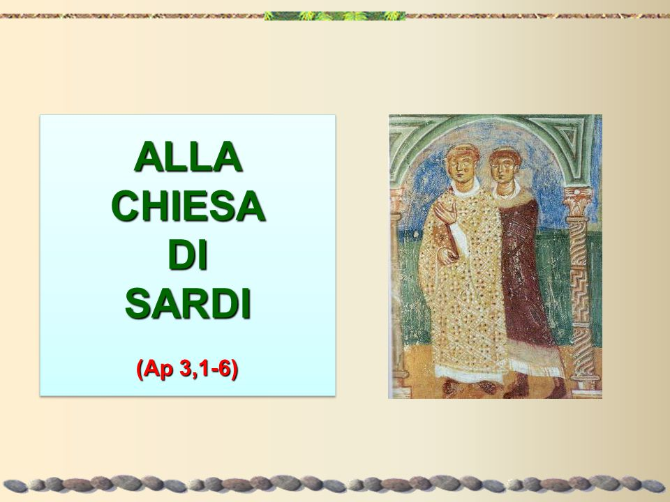 1.All angelo della Chiesa di Sardi scrivi: così parla Colui che possiede i sette spiriti di Dio e le sette stelle: Conosco le tue opere; ti si crede vivo e invece si morto.